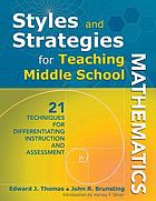 Styles and strategies for teaching middle school mathematics : 21 techniques for differentiating instruction and assessment