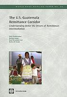 The U.S.-Guatemala remittance corridor : understanding better the drivers of remittances intermediation