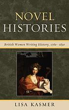 Novel histories : British women writing history, 1760-1830