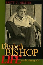 Elizabeth Bishop : life and the memory of it