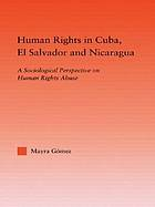 Human rights in Cuba, El Salvador, and Nicaragua : a sociological perspective on human rights abuse