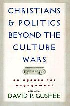 Christians and politics beyond the culture wars : an agenda for engagement