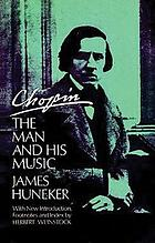 Chopin; the man and his music,
