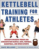Kettlebell training for athletes : develop explosive power and strength for martial arts, football, basketball, and other sports
