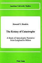 The ecstasy of catastrophe : a study of apocalyptic narrative from Langland to Milton