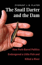 The snail darter and the dam : how pork-barrel politics endangered a little fish and killed a river