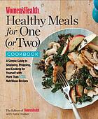 Women's Health Healthy Meals for One (or Two) Cookbook : A Simple Guide to Shopping, Prepping, and Cooking for Yourself with More Than 175 Nutritious Recipes