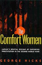 The comfort women : Japan's brutal regime of enforced prostitution in the Second World War