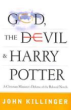 God, the devil, & Harry Potter : a minister's defense of the boy wizard