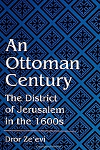 An Ottoman century : the district of Jerusalem in the 1600s