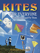 Kites for everyone : how to make and fly them