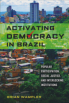 Activating democracy in Brazil : popular participation, social justice, and interlocking institutions
