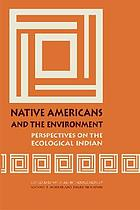 Native Americans and the environment : perspectives on the ecological Indian