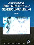 Introduction to Biotechnology and Genetic Engineering.