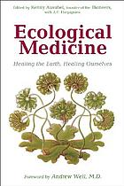 Ecological medicine : healing the earth, healing ourselves