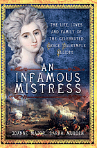 An infamous mistress : the life, loves and family of the celebrated Grace Dalrymple Elliott