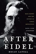 After Fidel : the inside story of Castro's regime and Cuba's next leader