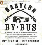 Babylon by bus : [or, the true story of two friends who gave up their valuable franchise selling Yankees suck t-shirts at Fenway to find meaning and adventure in Iraq, where they became employed by the occupation in jobs for which they lacked qualification and witnessed much that amazed and disturbed them]