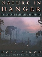 Nature in danger : threatened habitats and species