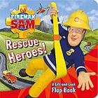 Rescue heroes! : a lift-and-look flap book