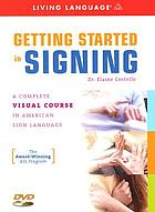 Getting started in signing : a complete visual course in American sign language