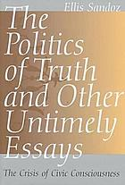 The politics of truth and other untimely essays : the crisis of civic consciousness