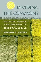 Dividing the commons : politics, policy, and culture in Botswana