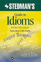 Stedman's guide to idioms : know the lingo
