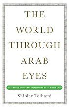 The world through Arab eyes : Arab public opinion and the reshaping of the Middle East