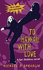 To Hawaii, with love : a spy goddess novel