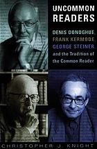 Uncommon readers : Denis Donoghue, Frank Kermode, George Steiner and the tradition of the common reader