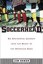 Soccerhead : an accidental journey into the heart of the American game