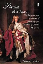 Portrait of a patron : the patronage and collecting of James Brydges, 1st Duke of Chandos (1674-1744)