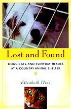 Lost and found : dogs, cats, and everyday heroes at a country animal shelter