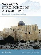 Saracen strongholds AD 630-1050 : the Middle East and Central Asia