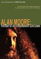 Alan Moore : portrait of an extraordinary gentleman