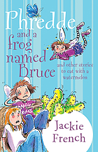 Phredde and a frog named Bruce : and other stories to eat with a watermelon
