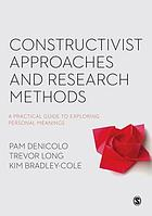 Constructivist approaches and research methods : a practical guide to exploring personal meanings