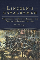 Lincoln's cavalrymen : a history of the mounted forces of The Army of the Potomac, 1861-1865