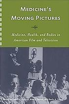 Medicine's moving pictures : medicine, health, and bodies in American film and television