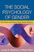 The social psychology of gender : how power and intimacy shape gender relations