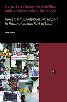 Home-based economic activities and Caribbean urban livelihoods : vulnerability, ambition and impact in Paramaribo and Port of Spain