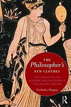 The philosopher's new clothes : the Theaetetus, the academy, and philosophy's turn against fashion