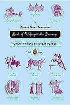 The Condé Nast traveler book of unforgettable journeys : great writers on great places
