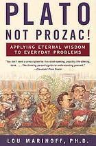 Plato, not prozac! : applying eternal wisdom to everyday problems
