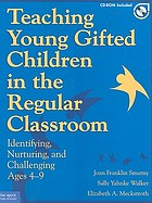 Teaching young gifted children in the regular classroom : identifying, nurturing, and challenging ages 4-9