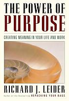 The power of purpose : creating meaning in your life and work