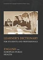 Learner's dictionary for students and professionals : English for European public health