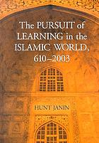The pursuit of learning in the Islamic world, 610-2003