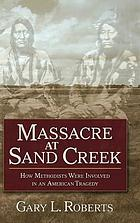 Massacre at Sand Creek : How Methodists Were Involved in an American Tragedy